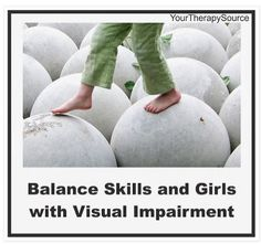 Balance Skills and Girls with Visual Impairment - pinned by @PediaStaff – Please Visit  ht.ly/63sNt for all our pediatric therapy pins