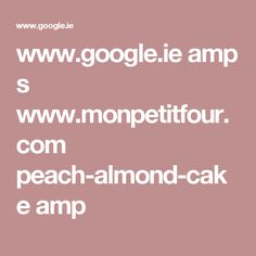 www.google.ie amp s www.monpetitfour.com peach-almond-cake amp