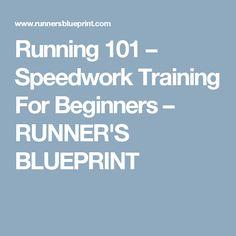 Running 101 – Speedwork Training For Beginners – RUNNER'S BLUEPRINT