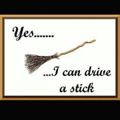Women are like angels....and when someone breaks our wings, we simply fly...on a broomstick!