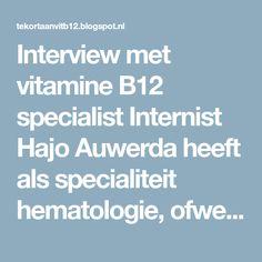 Interview met vitamine B12 specialist Internist Hajo Auwerda heeft als specialiteit hematologie, ofwel 'bloedkunde'. Afgelop...