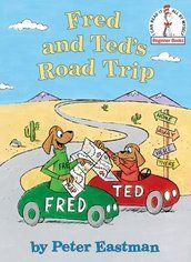 CAMPING WITH KIDS - Fred and Ted's Road Trip By Peter Eastman Recommended for 3-7 years - Fred and Ted—beloved canine stars of P.D. Eastman's Big Dog . . . Little Dog and son Peter Eastman's Fred and Ted Go Camping and Fred and Ted Like to Fly—are on the move once again in Fred and Ted's Road Trip, the 100th Beginner Book published since Dr. Seuss launched the series in 1957 with The Cat in the Hat.