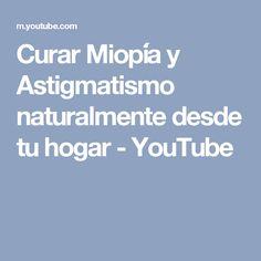 Curar Miopía y Astigmatismo naturalmente desde tu hogar - YouTube