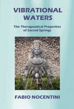 """Vibrational Waters. The Therapeutical Properties of Sacred Springs"". E-book kindle edition, available on Amazon.com, Amazon.co.uk, Amazon.it: http://www.amazon.com/dp/B0084YY0FA Printed edition, paperback, available on Amazon.com, Amazon.co.uk, Amazon.it: www.amazon.com/dp/148024824X"
