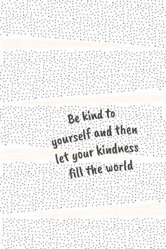 Quotes about self-love, quotes about self-care, quotes about kindness, kindness, inspiration – Motivational Quotes Self Love Quotes, Cute Quotes, Words Quotes, Wise Words, Quotes To Live By, Be Kind Quotes, Be Kind Always Quote, Cute Small Quotes, Happy Family Quotes