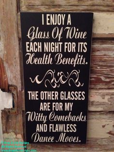 I Enjoy A Glass Of Wine Each Night For Its Health Benefits. The Other Glasses Are For My Witty Comebacks