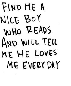 Mine is a nice boy, and he reads and he tells me he loves me EVERYDAY! I got a VERY good boy!