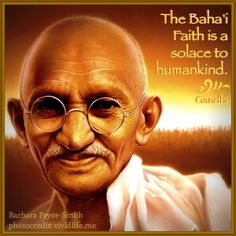 """The Bahá'í Faith is a solace to humankind."" - Ghandi"