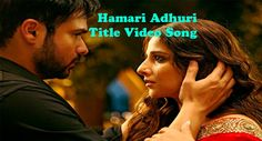 Hamari Adhuri Title Video Song : Hamari Adhuri Kahani