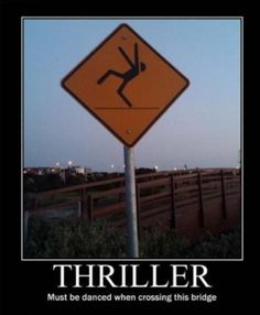 Must be danced when crossing this bridge.  This makes me laugh so hard....got to make this for my friend who sometimes can be coaxed into dancing 'Thriller'....hahahaha