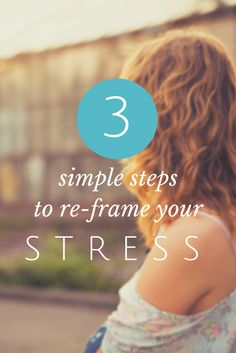 3 simple steps to re-frame your stress