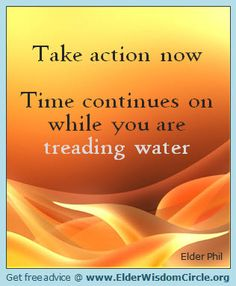 Take action now ElderWisdomCircle.org #advice #quotes #inspiration