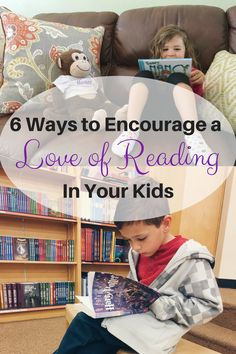 6 Ways to Encourage a Love of Reading in Your Kids Learn To Read 35963a608