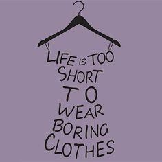 Жизнь слишком коротка чтобы носить скучную одежду