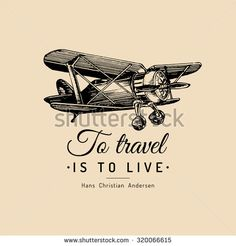 To travel is to live. Vector typographic poster. Vintage airplane logo. Hand drawn retro plane. Hand sketched biplane illustration. - stock vector