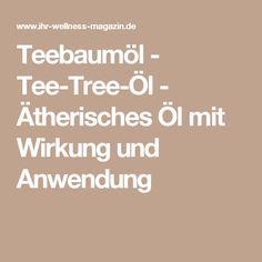 Teebaumöl - Tee-Tree-Öl - Ätherisches Öl mit Wirkung und Anwendung Wellness, Knowledge, Health