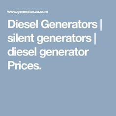 Diesel Generators | silent generators | diesel generator Prices. Silent Generator, Generators, Diesel, Diesel Fuel