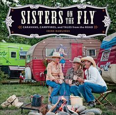 "Have you heard about Sisters on the Fly? I am going to have to grab a vintage trailer, join the long caravan of cowgirls, and head down the road with the ""Sisters"" for a trip to Montana..."