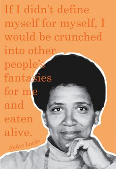Original poster of Audre Lorde with the quote If I didn't define myself for myself, I would be crunched into other people's fantasies for me and eaten alive. High quality print on matte photo paper - measures 13x19. This print can be sold as a set with the Angela Davis and Aung Sang Suu Kyi posters - send a message if interested