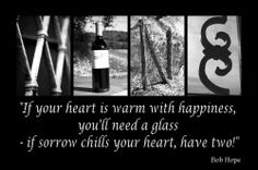 """If your heart is warm with happiness, you'll need a glass. If sorrow chills your heart, you'll need two."""