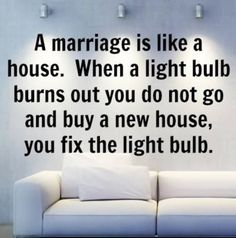 ༻⚜༺ ❤️ ༻⚜༺ A Marriage Is Like A House. When A Light Bulb Burns Out You Do Not Go Buy A New House, You Fix The Light Bulb. ༻⚜༺ ❤️ ༻⚜༺