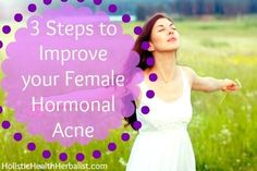 3 Steps to Improve your Female Hormonal Acne.  Also just good for reducing stress, internal cleansing, organic facial cleansers, eating considerations, and hormonal balancing supplements.