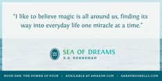 """""""I like to believe magic is all around us, finding its way into everyday life one miracle at a time."""" - Sea of Dreams, D.A. Henneman  Book 1 - Sea of Dreams is #Free at #Kobo until August 12, 2018!  #Goodreads #FreeBook #Booklover #fantasyromance with #magick of the elements!"""