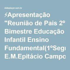 """⚡Apresentação """"Reunião de Pais 2º Bimestre Educação Infantil Ensino Fundamental(1ºSegmento) E.M.Epitácio Campos Agosto - 2010 Iolanda Gonçalves Libanio da Silva Orientadora."""""""