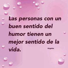 Las personas con buen sentido del humor tiene un mejor sentido de la vida.