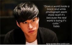 I love the things Tablo says. They're so beautiful and real. <3