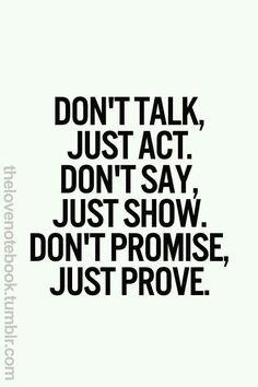 Don't talk just prove it..