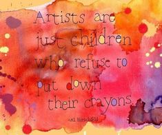"""""""Los artistas son niños que se rehúsan a dejar sus crayones"""" - Al Hirschfeld #Art #quote #frases"""
