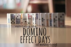 Surviving the Domino Effect Days of Motherhood. One day at a time. @finding_joy