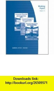 Working Papers, Chapters 1-15 for Warren/Reeve/Duchacs Corporate Financial Accounting, 11th and Financial  Managerial Accounting, 11th (9780538481229) Carl S. Warren, James M. Reeve, Jonathan Duchac , ISBN-10: 0538481226  , ISBN-13: 978-0538481229 ,  , tutorials , pdf , ebook , torrent , downloads , rapidshare , filesonic , hotfile , megaupload , fileserve