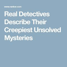Real Detectives Describe Their Creepiest Unsolved Mysteries Creepy Stories, Ghost Stories, Horror Stories, True Stories, Real Detective, Reading Stories, Mystery Of History, Spooky Scary, Cold Case