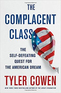 The Complacent Class: The Self-Defeating Quest for the American Dream: Tyler Cowen: 9781250108692: Amazon.com: Books