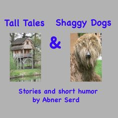 Tall Tales & Shaggy Dogs: Stories and short humor by Abner Serd RSS Feed