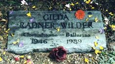 Gilda Radner - buried in Long ridge union cemetery in Stamford, Conn. Cause of death : Ovarian Cancer
