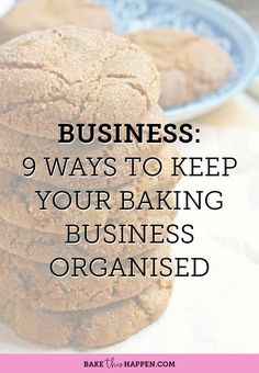 9 WAYS TO KEEP YOUR BAKING BUSINESS ORGANISED