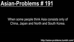 Asian problem. YES. Americans need more mandatory geography lessons.