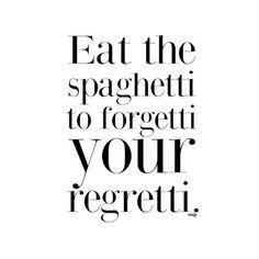 Eat the spaghetti to forgetti your regretti