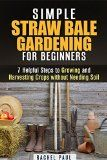 Free Kindle Book -  [Crafts & Hobbies & Home][Free] Simple Straw-Bale Gardening for Beginners: 7 Helpful Steps to Growing and Harvesting Crops without Needing Soil (Homesteading and Urban Gardening) Check more at http://www.free-kindle-books-4u.com/crafts-hobbies-homefree-simple-straw-bale-gardening-for-beginners-7-helpful-steps-to-growing-and-harvesting-crops-without-needing-soil-homesteading-and-urban-gardening/