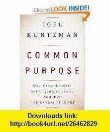 Common Purpose How Great Leaders Get Organizations to Achieve the Extraordinary (9780470490099) Joel Kurtzman, Marshall Goldsmith , ISBN-10: 0470490098  , ISBN-13: 978-0470490099 ,  , tutorials , pdf , ebook , torrent , downloads , rapidshare , filesonic , hotfile , megaupload , fileserve