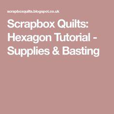 Scrapbox Quilts: Hexagon Tutorial - Supplies & Basting