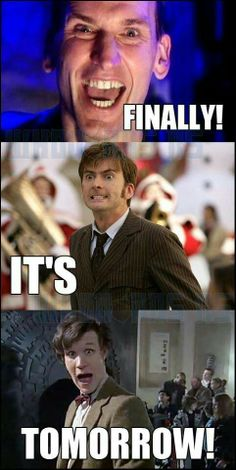 """Yes yes yes! Ten! Eleven! Bad Wolf Rose! Time War Doctor! The Impossible Girl! """"Good Queen Bess""""! Daleks! It's tomorrowwww!"""