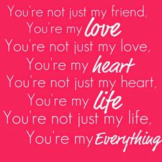 You Are My Love, My Heart, My Life , My Everything ------ love quotes, love quotes for boyfriend, love quotes for girlfriend,love sayings,love pictures, For Him, For Her