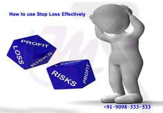 How to use Stop Loss Effectively :: There are always risks associated with the stock market. Thus to trade effectively in the Stock Market one must know how to use the Stop Loss efficiently. The stop loss is a tool to set the levels of the loss once the market goes in the opposite direction as expected. The levels of the stop loss should be proper and it should not be too high or too low. The advisory firms provide accurate tips based on the analysis done by the technical analysts.