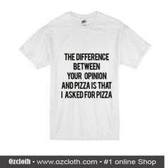 The Different Between Your Opinion And Pizza
