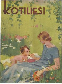Vintage Kotiliesi cover by Martta Wendelin Finnish Women, Newspaper Cover, Mother And Child, Nostalgia, Vintage Ads, Finland, Martini, Childrens Books, Illustrators