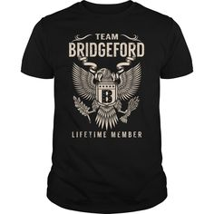 Team BRIDGEFORD Lifetime Member Name Shirts #gift #ideas #Popular #Everything #Videos #Shop #Animals #pets #Architecture #Art #Cars #motorcycles #Celebrities #DIY #crafts #Design #Education #Entertainment #Food #drink #Gardening #Geek #Hair #beauty #Health #fitness #History #Holidays #events #Home decor #Humor #Illustrations #posters #Kids #parenting #Men #Outdoors #Photography #Products #Quotes #Science #nature #Sports #Tattoos #Technology #Travel #Weddings #Women